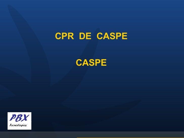 <ul><li>CPR  DE  CASPE </li></ul><ul><li>CASPE </li></ul>
