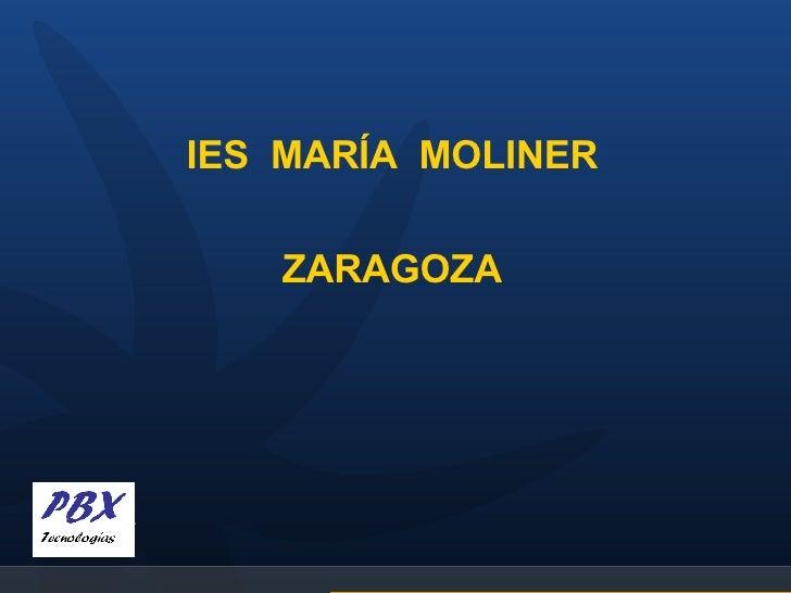 <ul><li>IES  MARÍA  MOLINER </li></ul><ul><li>ZARAGOZA </li></ul>