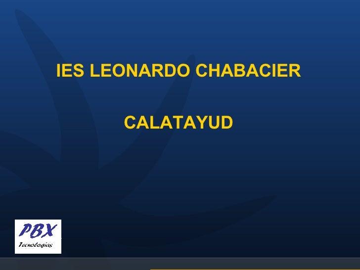 <ul><li>IES LEONARDO CHABACIER </li></ul><ul><li>CALATAYUD </li></ul>