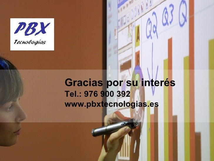 Gracias por su interés  Tel.: 976 900 392   www.pbxtecnologias.es