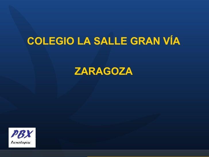 <ul><li>COLEGIO LA SALLE GRAN VÍA </li></ul><ul><li>ZARAGOZA </li></ul>