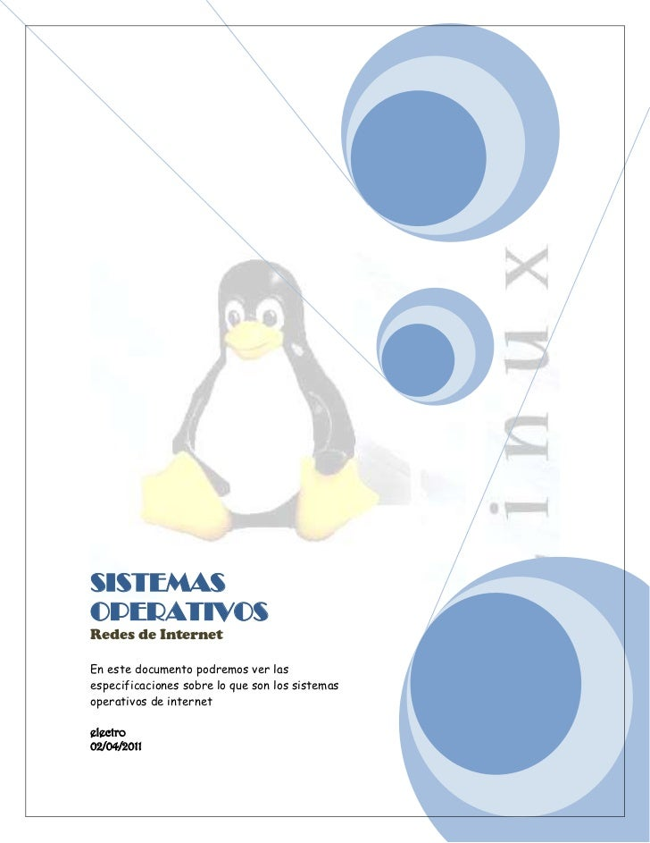 SISTEMAS OPERATIVOSRedes de InternetEn este documento podremos ver las especificaciones sobre lo que son los sistemas oper...