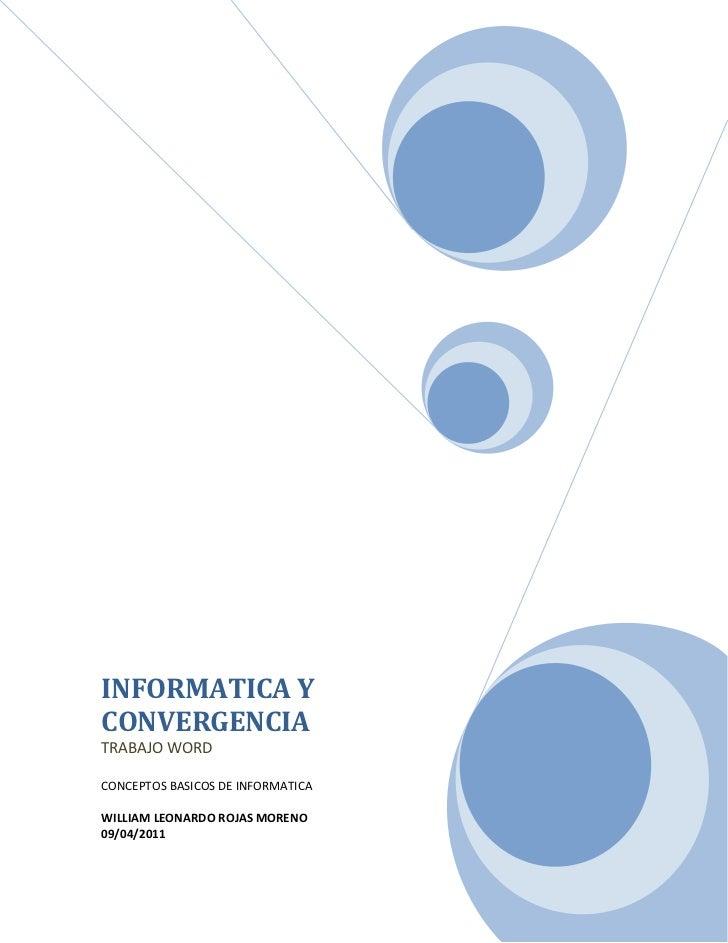 INFORMATICA Y CONVERGENCIATRABAJO WORDCONCEPTOS BASICOS DE INFORMATICAWILLIAM LEONARDO ROJAS MORENO09/04/2011<br />Conteni...