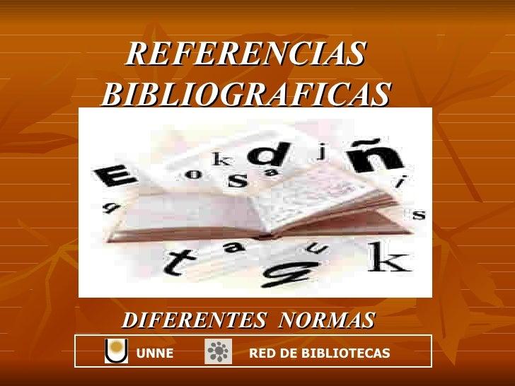 REFERENCIAS BIBLIOGRAFICAS DIFERENTES  NORMAS  UNNE  RED DE BIBLIOTECAS