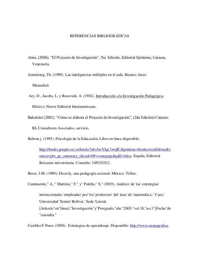 """REFERENCIAS BIBLIOGRÁFICAS Arias, (2006). """"El Proyecto de Investigación"""". 5ta. Edición, Editorial Episteme, Caracas, Venez..."""