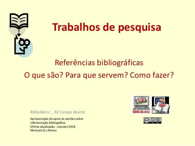 Trabalhos de pesquisa Referências bibliográficas O que são? Para que servem? Como fazer? BiblioBeiriz _ AE Campo Aberto Ap...