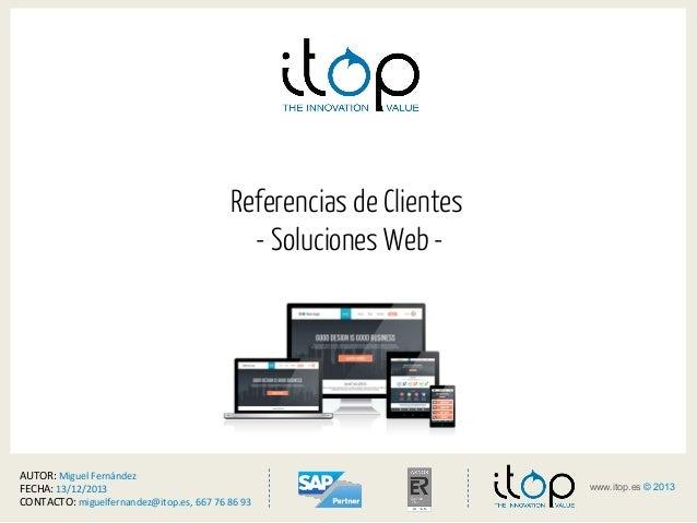 < www.itop.es © 2013 >1www.itop.es © 2013 Referencias de Clientes - Soluciones Web - AUTOR:  Miguel  Fernández   FEC...