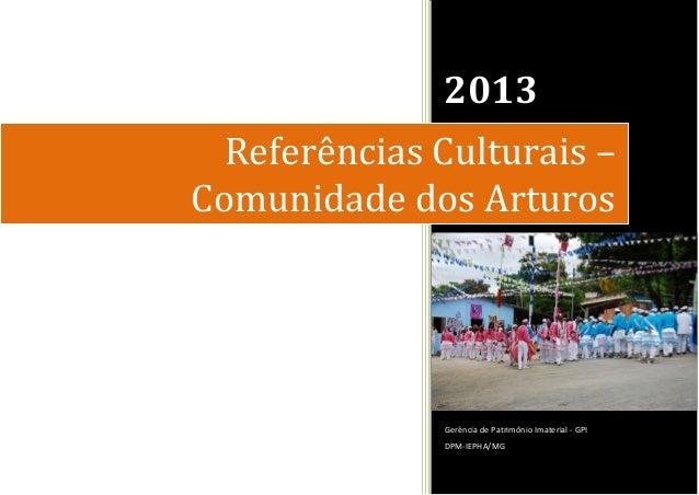 2013  DPM-IEPHA/MG  Página  Gerência de Patrimônio Imaterial - GPI  0  Referências Culturais – Comunidade dos Arturos
