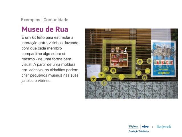 Museu de Rua Exemplos | Comunidade É um kit feito para estimular a interação entre vizinhos, fazendo com que cada membro c...