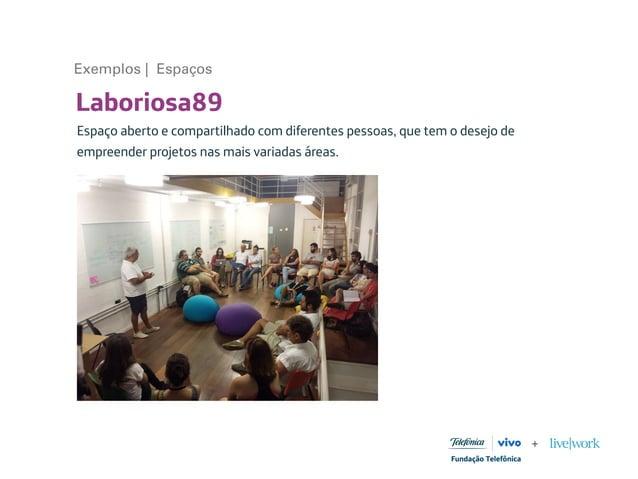 Laboriosa89 Espaço aberto e compartilhado com diferentes pessoas, que tem o desejo de empreender projetos nas mais variada...