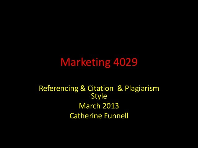 Marketing 4029Referencing & Citation & Plagiarism               Style           March 2013         Catherine Funnell