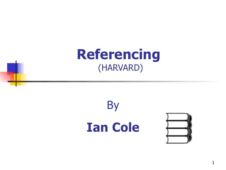 Referencing  (HARVARD) By Ian Cole