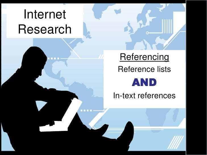 Internet Research<br />Referencing<br />Reference lists<br />AND<br />In-text references<br />