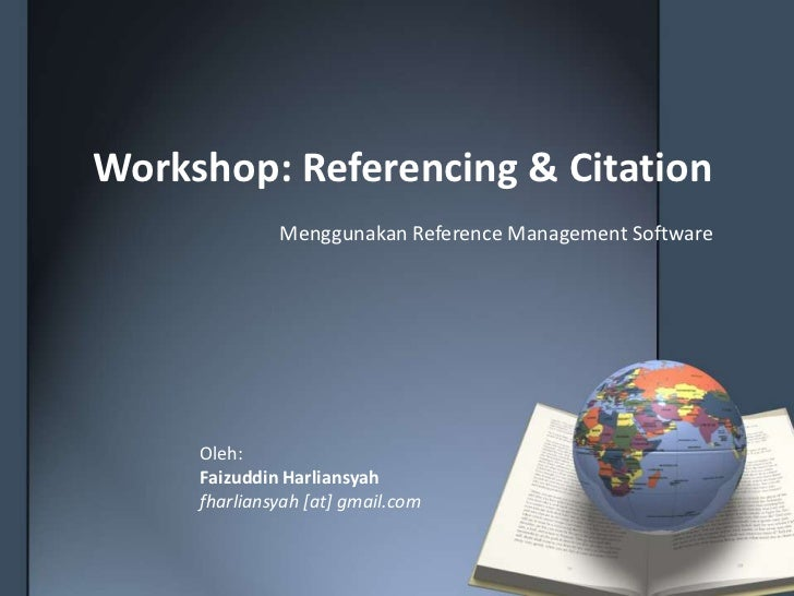 Workshop: Referencing & Citation              Menggunakan Reference Management Software     Oleh:     Faizuddin Harliansya...