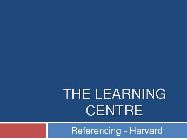 THE LEARNING CENTRE Referencing - Harvard