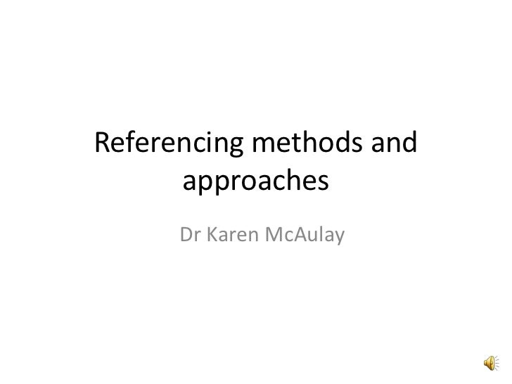 Referencing methods and      approaches      Dr Karen McAulay