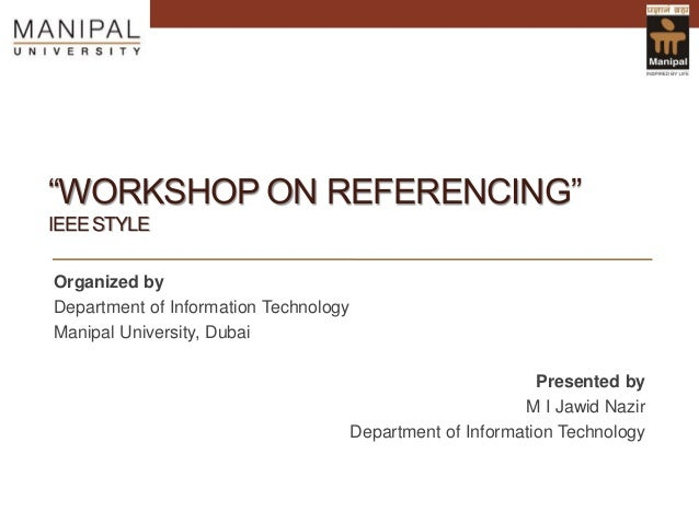 """""""WORKSHOP ON REFERENCING"""" IEEE STYLE  13th April, 2012  Organized by Department of Information Technology Manipal Universi..."""