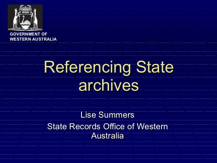 Referencing State archives Lise Summers State Records Office of Western Australia GOVERNMENT OF WESTERN AUSTRALIA