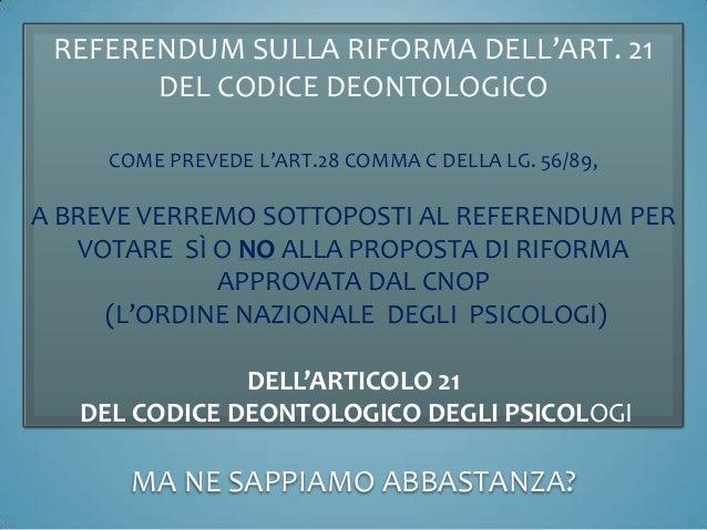 REFERENDUM SULLA RIFORMA DELL'ART. 21DEL CODICE DEONTOLOGICOCOME PREVEDE L'ART.28 COMMA C DELLA LG. 56/89,A BREVE VERREMO ...