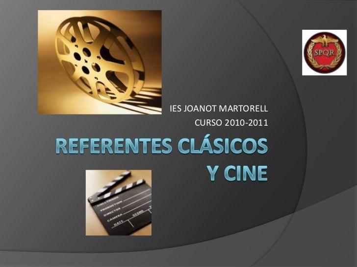 REFERENTES CLÁSICOS Y CINE<br />IES JOANOT MARTORELL<br />CURSO 2010-2011<br />