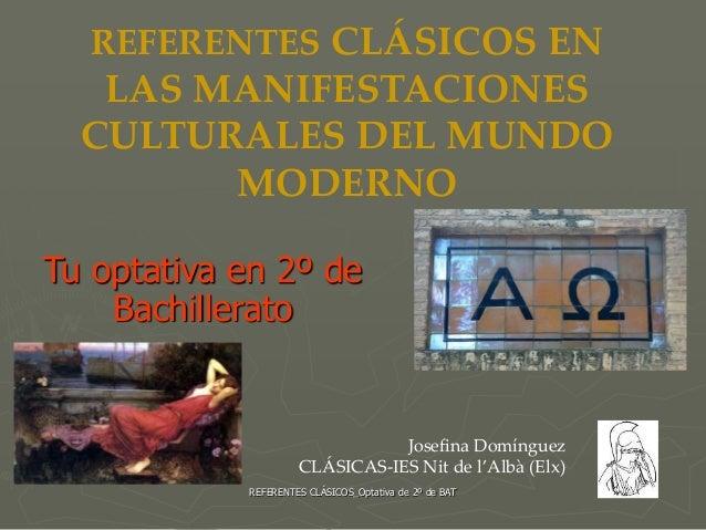 REFERENTES CLÁSICOS_Optativa de 2º de BAT Josefina Domínguez CLÁSICAS-IES Nit de l'Albà (Elx) REFERENTES CLÁSICOS EN LAS M...