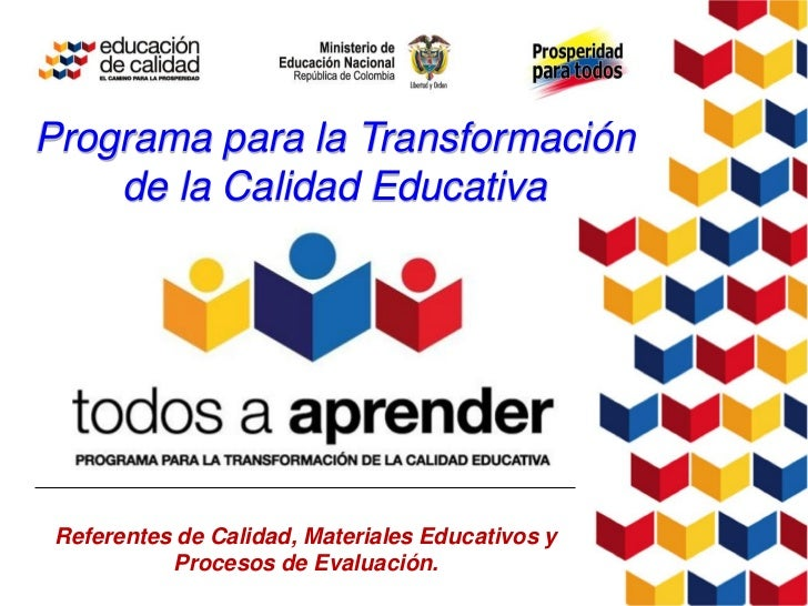 Programa para la Transformación    de la Calidad Educativa Referentes de Calidad, Materiales Educativos y           Proces...