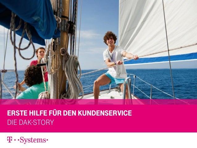 Erste hilfe für den kundenservice Die dak-story 12.11.2013 12.11.2013  1