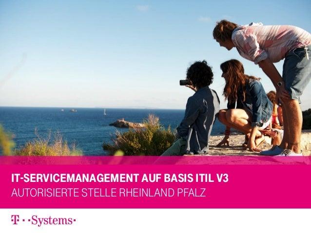 IT-Servicemanagement auf Basis ITIL V3 AUTORISIERTE STELLE RHEINLAND PFALZ 12.11.2013 12.11.2013  1