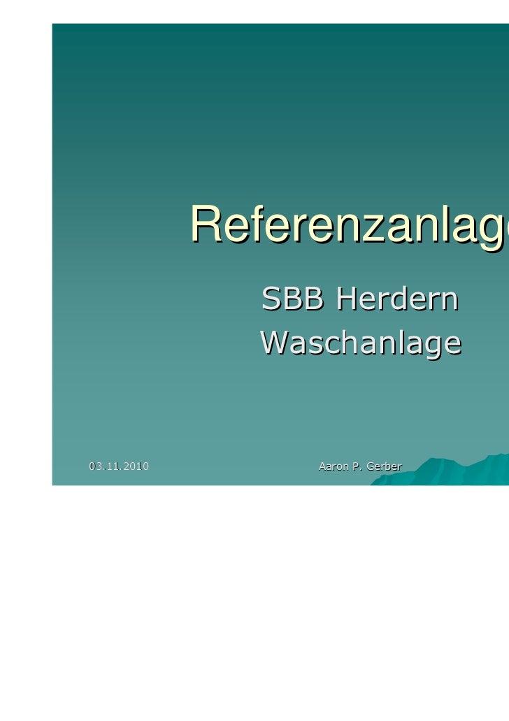 Referenzanlage               SBB Herdern               Waschanlage03.11.2010        Aaron P. Gerber   1