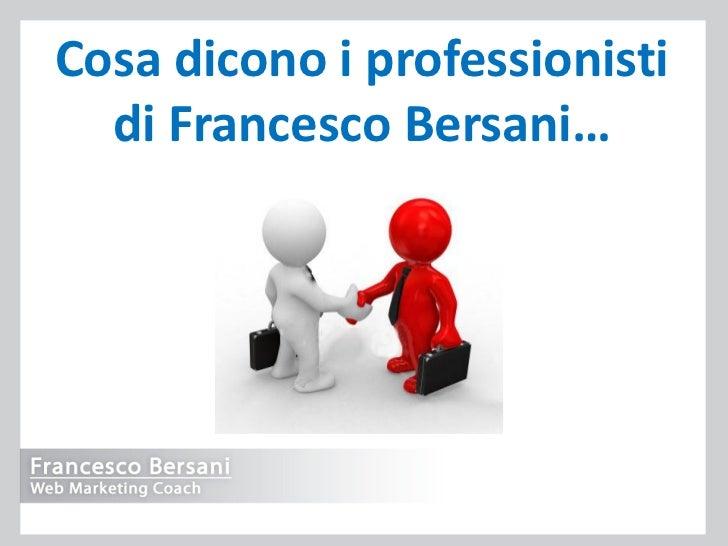 Cosa dicono i professionisti  di Francesco Bersani…