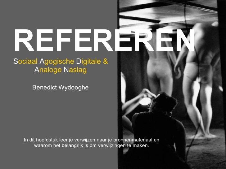 S ociaal   A gogische   D igitale &   A naloge   N aslag Benedict Wydooghe REFEREREN In dit hoofdstuk leer je verwijzen na...