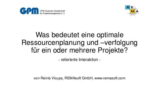 Was bedeutet eine optimale Ressourcenplanung und –verfolgung für ein oder mehrere Projekte? - referierte Interaktion -  vo...