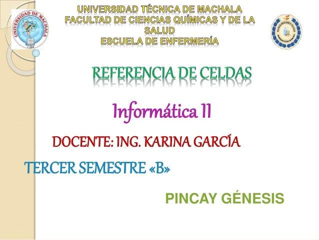 Informática II DOCENTE: ING. KARINAGARCÍA TERCER SEMESTRE «B» PINCAY GÉNESIS