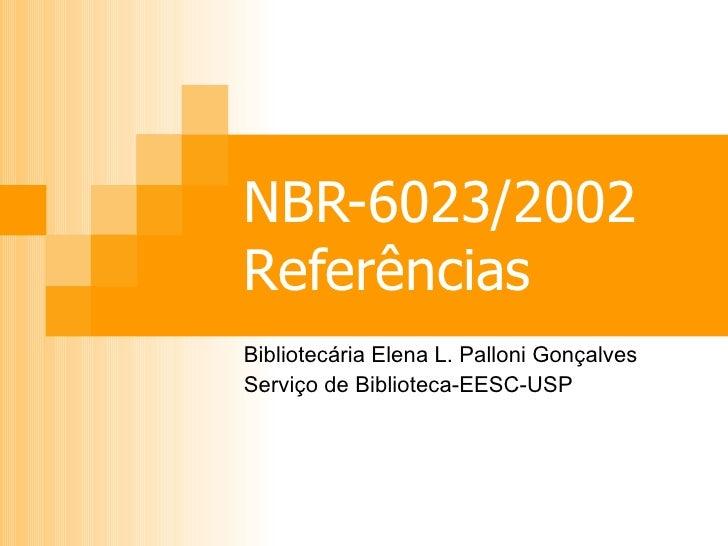 NBR-6023/2002 Referências Bibliotecária Elena L. Palloni Gonçalves Serviço de Biblioteca-EESC-USP