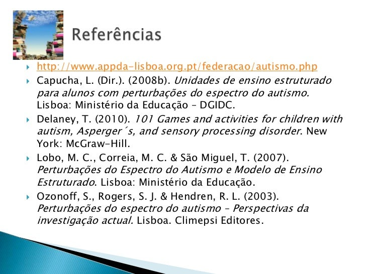    http://www.appda-lisboa.org.pt/federacao/autismo.php   Capucha, L. (Dir.). (2008b). Unidades de ensino estruturado   ...