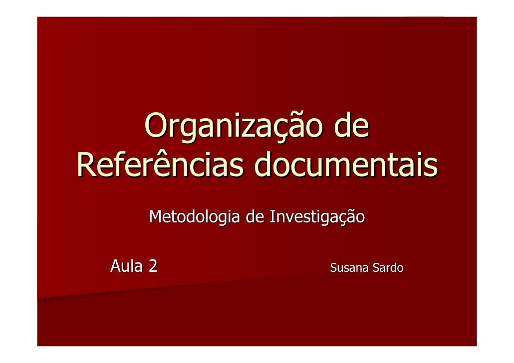 Organização de Referências documentais       Metodologia de Investigação    Aula 2                    Susana Sardo
