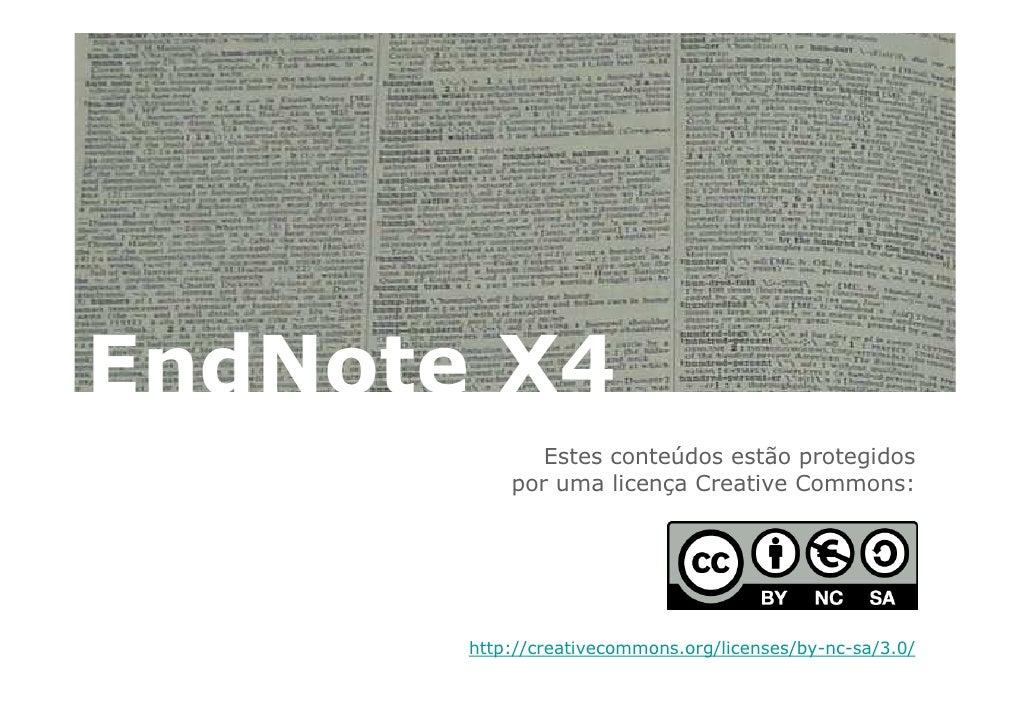 EndNote X4               Estes conteúdos estão protegidos            por uma licença Creative Commons:            http://c...