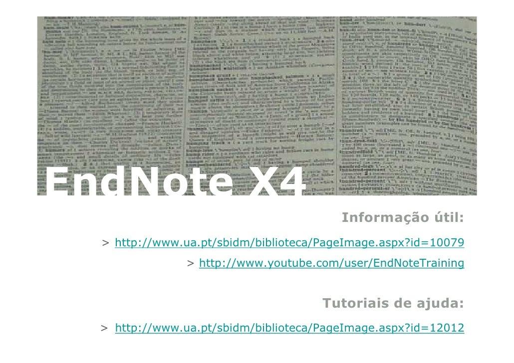 EndNote X4                                          Informação útil:   > http://www.ua.pt/sbidm/biblioteca/PageImage.aspx?...
