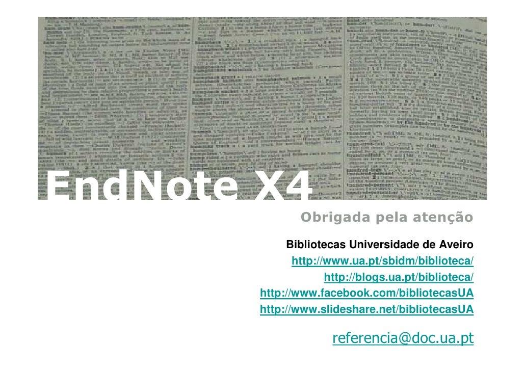EndNote X4                Obrigada pela atenção             Bibliotecas Universidade de Aveiro               http://www.ua...