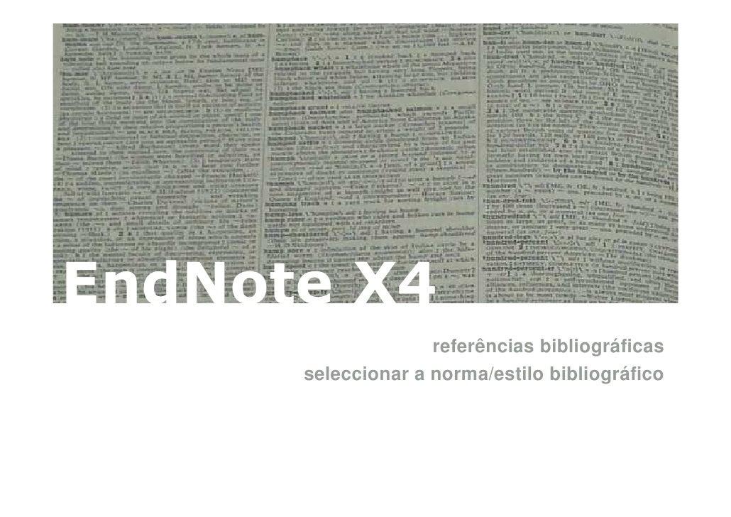 EndNote X4                     referências bibliográficas       seleccionar a norma/estilo bibliográfico