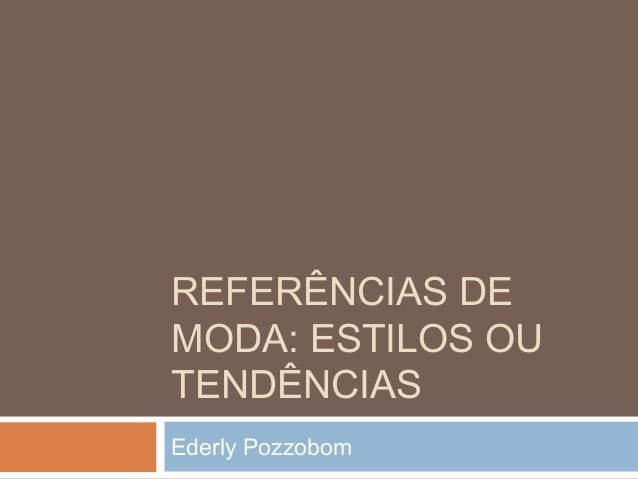 REFERÊNCIAS DEMODA: ESTILOS OUTENDÊNCIASEderly Pozzobom