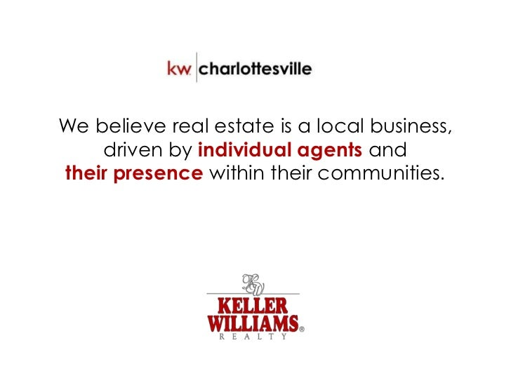 We believe real estate is a local business,    driven by individual agents andtheir presence within their communities.