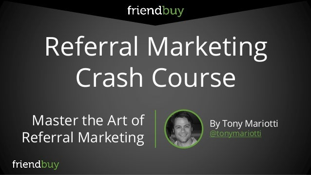 Referral Marketing  Crash Course  Master the Art of Referral Marketing  By Tony Mariotti  @tonymariotti