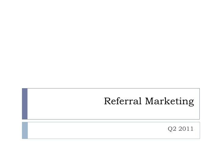 Referral Marketing<br />Q2 2011<br />