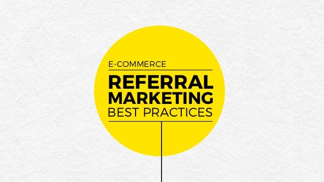 E-COMMERCE REFERRAL BEST PRACTICES MARKETING