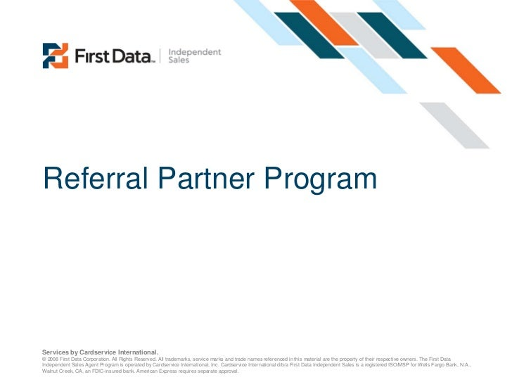 Referral Partner ProgramServices by Cardservice International.© 2008 First Data Corporation. All Rights Reserved. All trad...