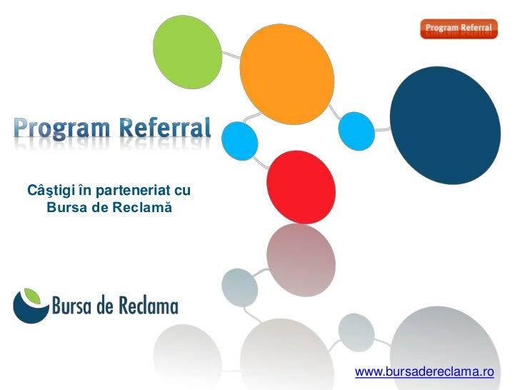 Câştigi în parteneriat cu  Bursa de Reclamă                            www.bursadereclama.ro
