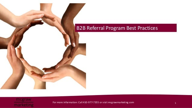B2B Referral Program Best PracticesFor more information: Call 410-977-7355 or visit mcgrawmarketing.com   1