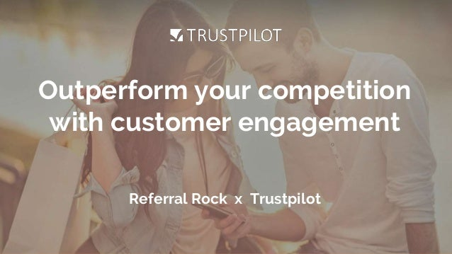 1 Outperform your competition with customer engagement Referral Rock x Trustpilot