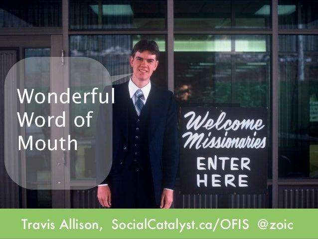 WonderfulWord of   aMouthTravis Allison, SocialCatalyst.ca/OFIS @zoic